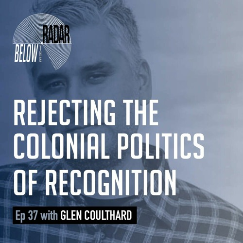 Rejecting the Colonial Politics of Recognition — with Glen Coulthard