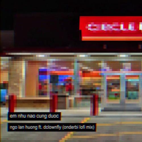 ngo lan huong | em nhu nao cung duoc lofi ft. dcrownfly (onderbi x daz mix)