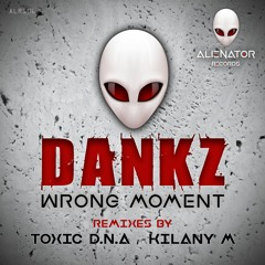 Dankz - Wrong Moment (Toxic D.N.A Remix) Preview