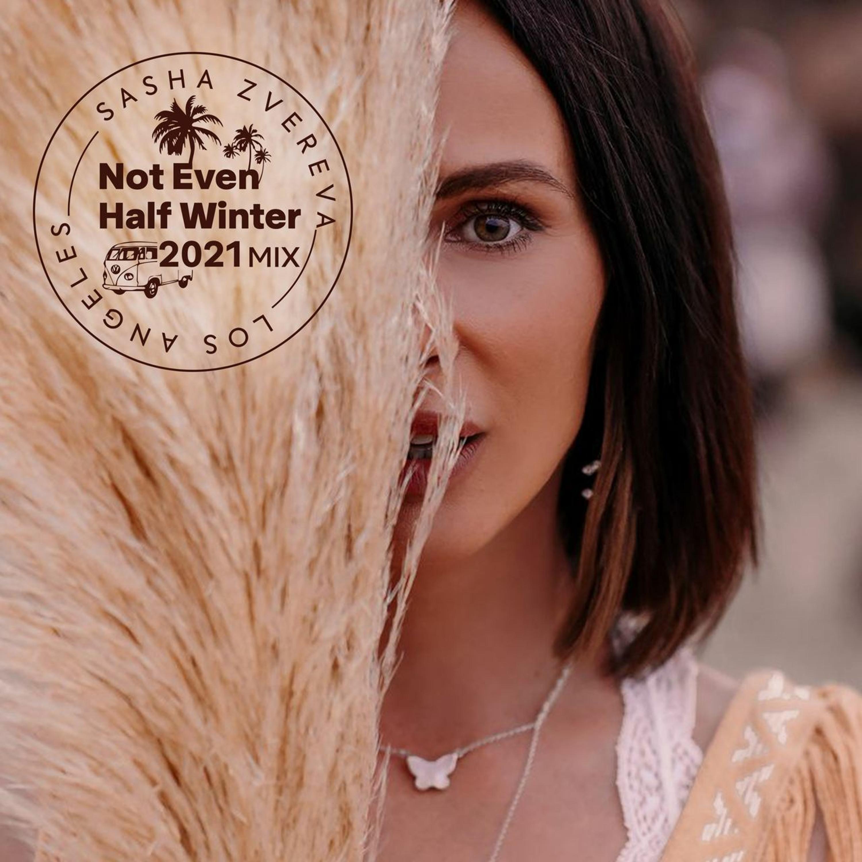 Sasha Zvereva – Not Even Half Winter 2021 Mix