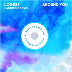 Loge21 - Around You (Madadrive Cover - Free DL)