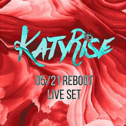 KATY RISE - 05/21 REBOOT LIVE SET
