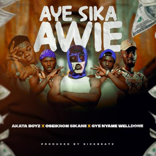 Ay3 Sika Awie (feat. Gye Nyame Welldone & Oseikrom Sikanii)
