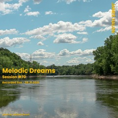 Melodic Dreams Session #70 - August 31st 2021 [live]