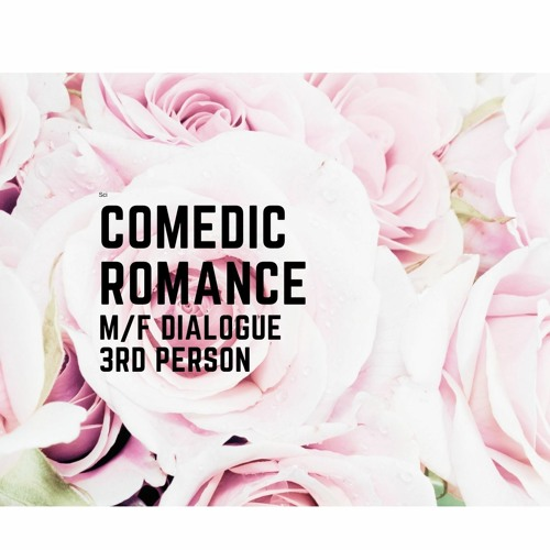 Comedic Romance, 3rd person with m/f dialogue