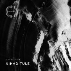 OECUS Podcast 254 // NIHAD TULE