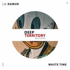 J. Damur - Waste Time (Original Mix)