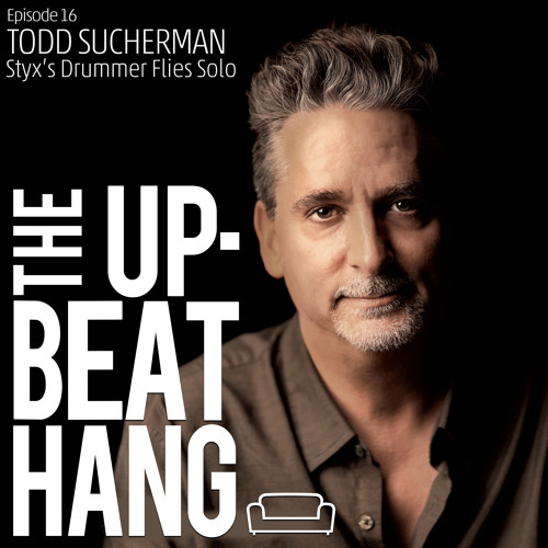 Todd Sucherman - The Upbeat Hang Ep. 16