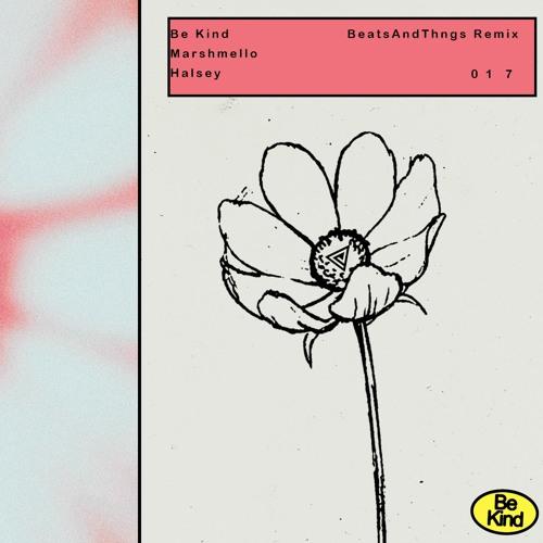 Marshmello X Halsey - Be Kind (BeatsAndThings Remix)