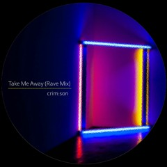FREE DOWNLOAD: crim:son - Take Me Away (Rave Mix)