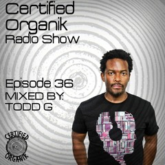Certified Organik Radio Show 36   Todd G