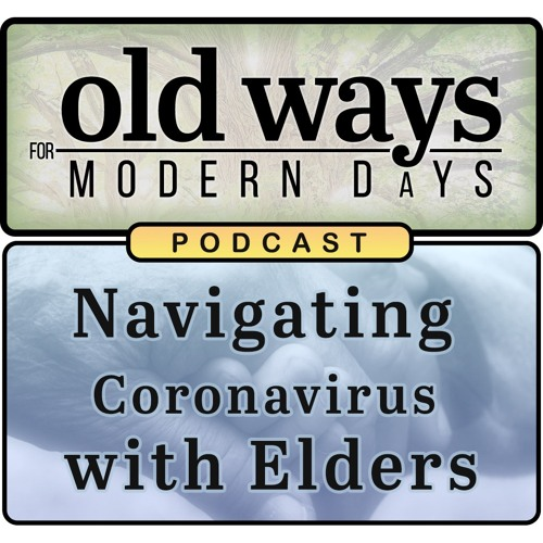 Old Ways for Modern Days Podcast 02 - Navigating Coronavirus with Elders