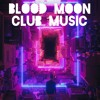 Download Blood Moon-Club Music Mp3
