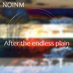 After the endless plain...