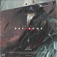 Say Some (ft.Biv)