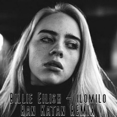 FREE DOWNLOAD: Billie Eilish - ilomilo (Ran Katan Remix)