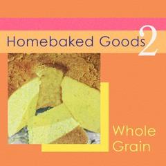 Homebaked Goods (whole grain)
