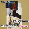 Cold (Remix) [feat. Future & Gucci Mane]