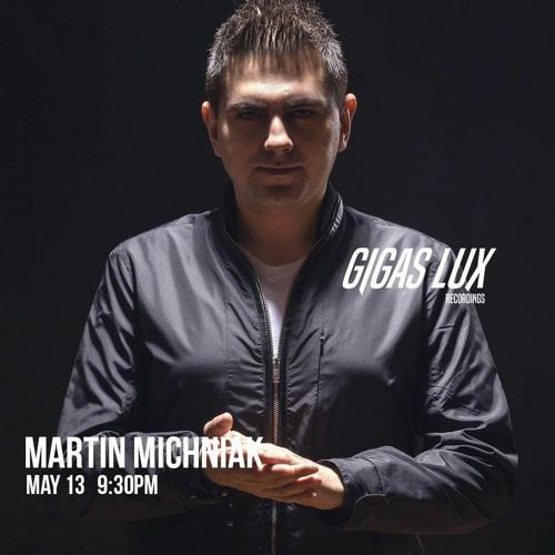 Martin Michniak - Gigas Lux May Livestream Guestmix - 13.05.2020