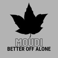 Better Off Alone - Moudi