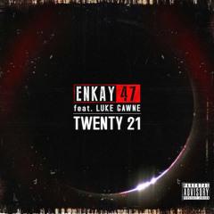 Enkay47 - Twenty 21 (feat. Luke Gawne)