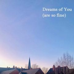 Dreams of You (are so fine)
