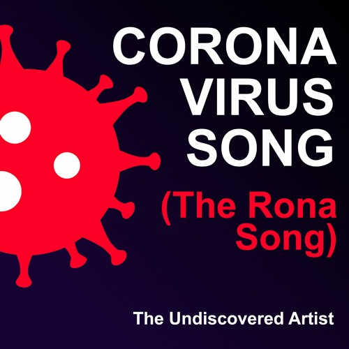 Coronavirus Song (The Rona Song) By The Undiscovered Artist