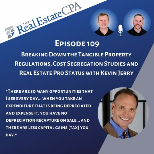 109. Breaking Down the Tangible Property Regulations, Cost Segregation Studies & REPS w/ Kevin Jerry