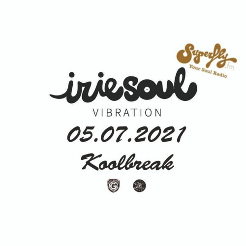 Irie Soul Vibration (05.07.2021 - Part 1) brought to you by Koolbreak on Radio Superfly