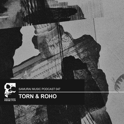 tORN & ROHO - Samurai Music Podcast 47