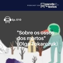 Ep. 010 - Olga Tokarczuk - Sobre os ossos dos mortos