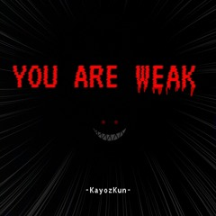 YOU ARE WEAK