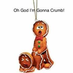 Oh God I'm Gonna Crumb!