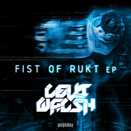 LEVI WALSH - FIST OF RUKT EP