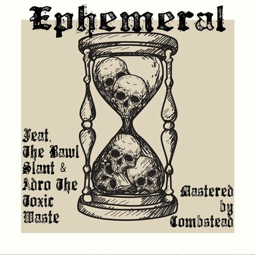 Ephemeral (feat. The Bawl Slant and Adro The Toxic Waste)