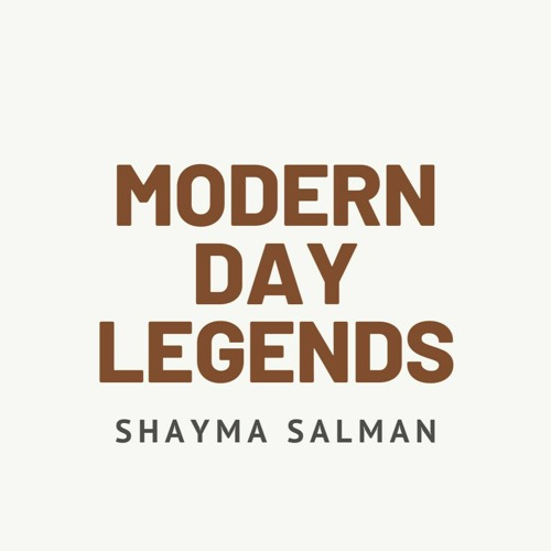 Modern Day Legends with Shayma Salman