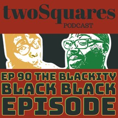 Ep 90 The Blackity Black Black Episode