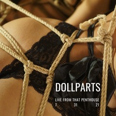 Dollparts   Live from that Penthouse   7.31.21