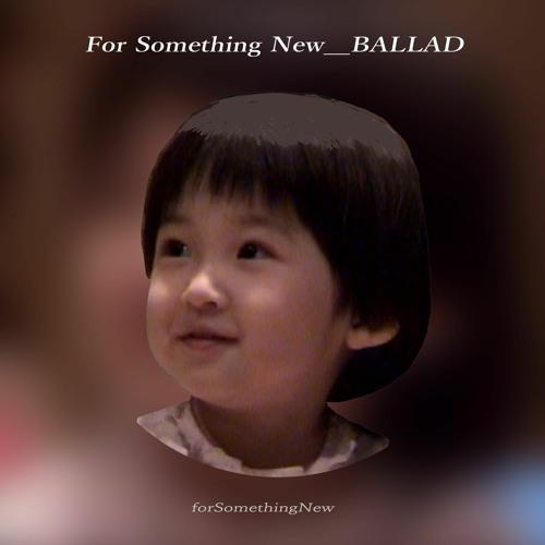 For Something New _ BALLAD バラード がんばる あきらめない 夢