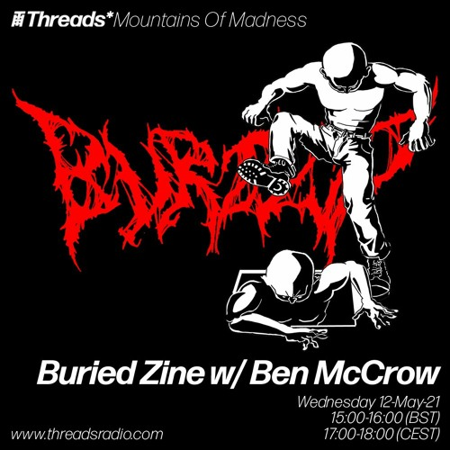 Buried Zine w/ Ben McCrow (Threads*Mountains Of Madness) - 12-May-21