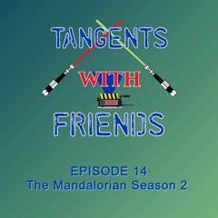 Tangents with Friends, Episode 14 - The Mandalorian Season 2