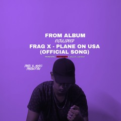 FRAG X - PLANE ON USA.PROD.XL MUSIC PRODUCTION