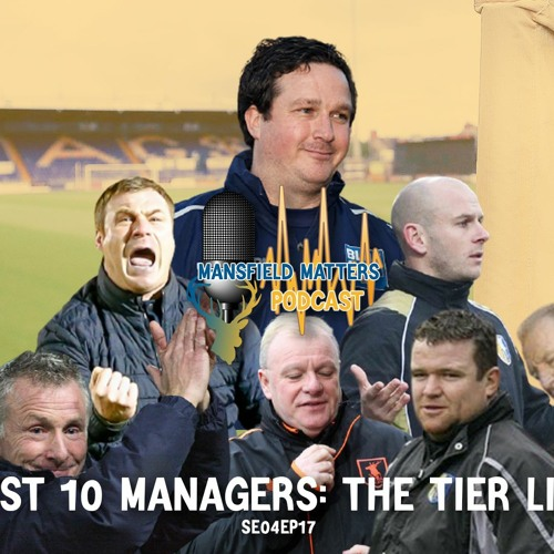 Mansfield Matters SE04EP17 The Tier List - Last Ten Managers