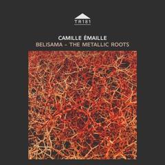 TR181 - Camille Emaille - 'Belisama - The Metallic Roots' [excerpt]