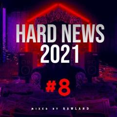 HARD NEWS 2021 #8 (mixed by RAWLAND)