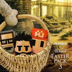 Rudeejay & Da Brozz Easter Pack 3