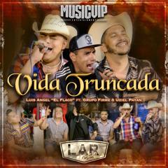Vida Truncada (feat. Grupo Firme & Uziel Payan)