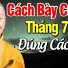 Cúng Tháng 7 Và Khấn Vái Đúng Cách Giúp Gia Đình Bình An Làm Ăn Thuận Lợi - Thầy Trí Quảng