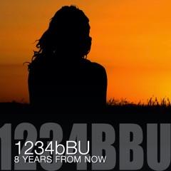 8 YEARS FROM NOW ~ 1234bBU