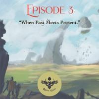 S1E3 - When Past Meets Present.